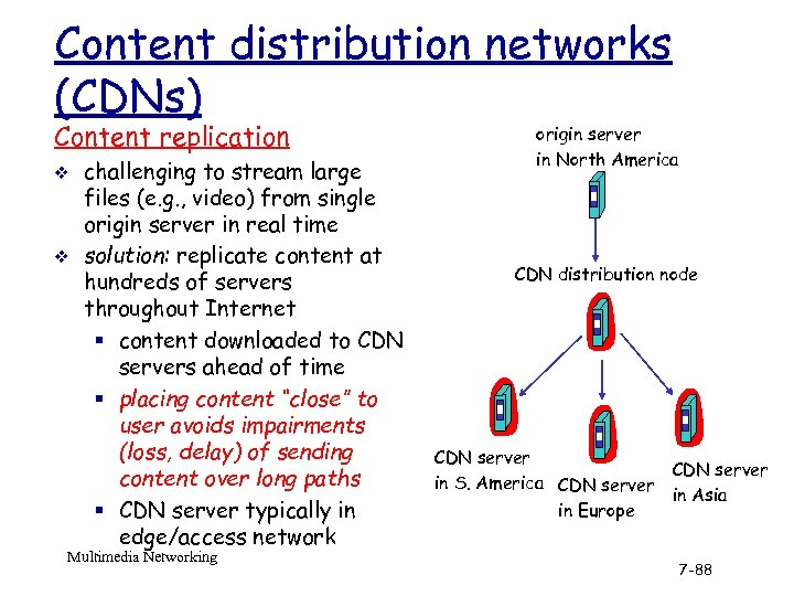 Content distribution networks (CDNs) Content replication v v challenging to stream large files (e.