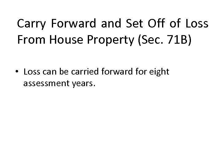 Carry Forward and Set Off of Loss From House Property (Sec. 71 B) •
