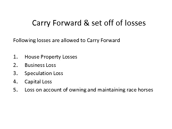 Carry Forward & set off of losses Following losses are allowed to Carry Forward
