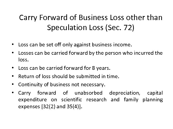 Carry Forward of Business Loss other than Speculation Loss (Sec. 72) • Loss can