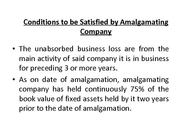 Conditions to be Satisfied by Amalgamating Company • The unabsorbed business loss are from