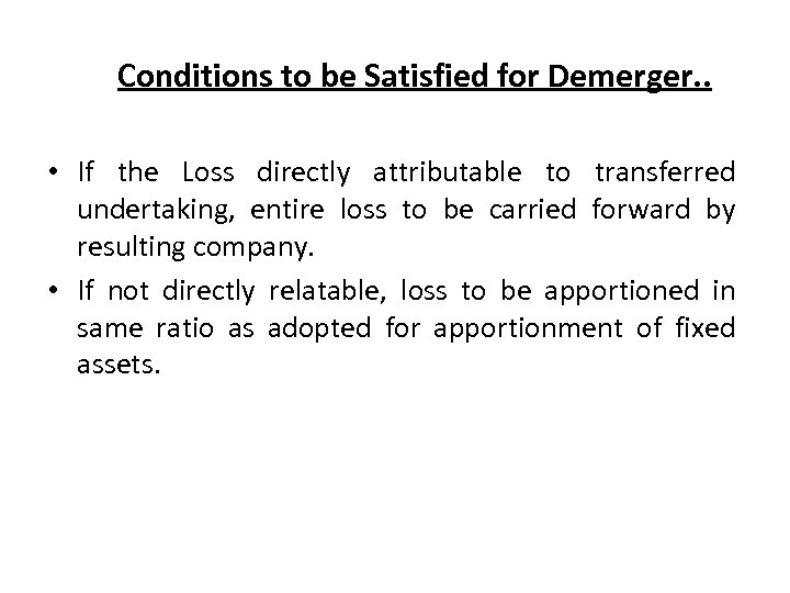 Conditions to be Satisfied for Demerger. . • If the Loss directly attributable to