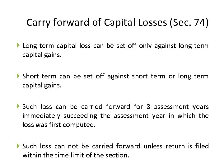 Carry forward of Capital Losses (Sec. 74) Long term capital loss can be set