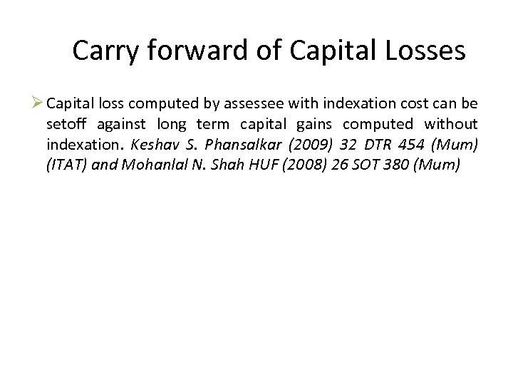 Carry forward of Capital Losses Ø Capital loss computed by assessee with indexation cost