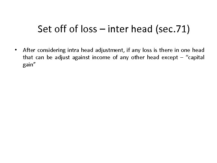 Set off of loss – inter head (sec. 71) • After considering intra head