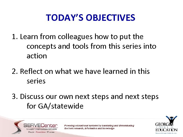 TODAY'S OBJECTIVES 1. Learn from colleagues how to put the concepts and tools from