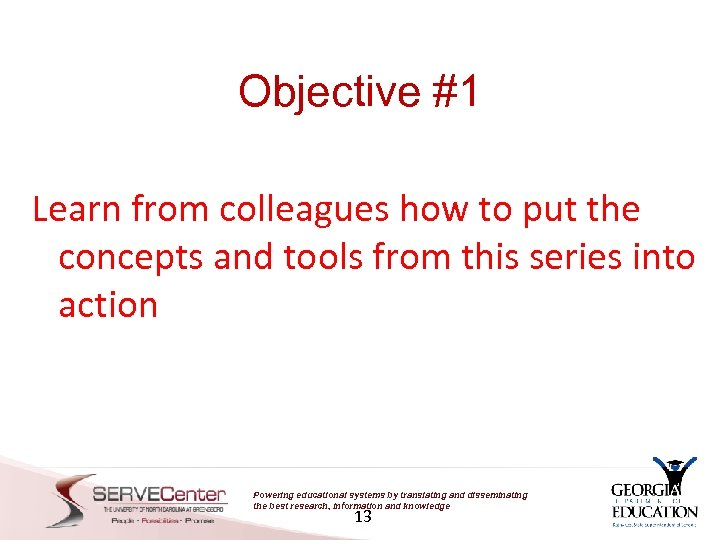 Objective #1 Learn from colleagues how to put the concepts and tools from this