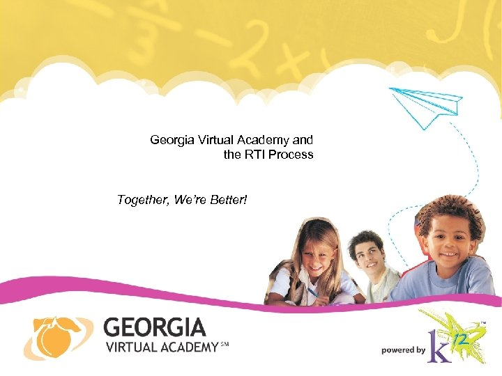 Georgia Virtual Academy and the RTI Process Together, We're Better!
