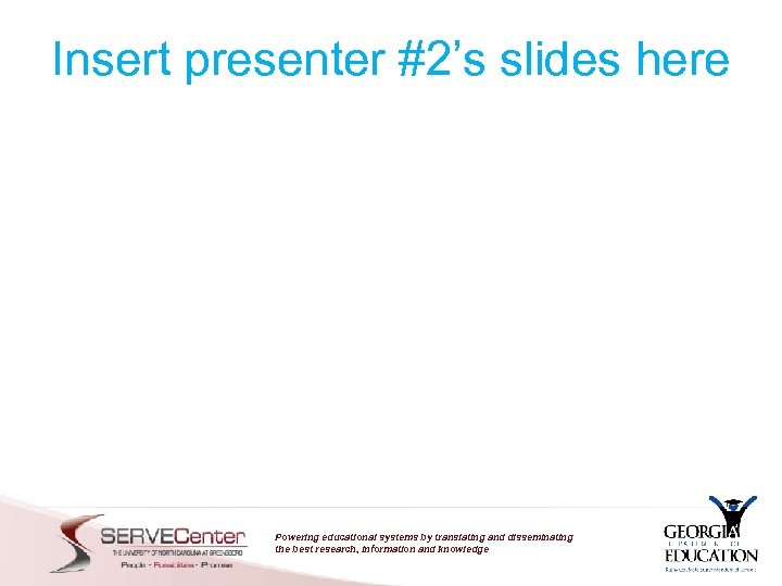 Insert presenter #2's slides here Powering educational systems by translating and disseminating the best