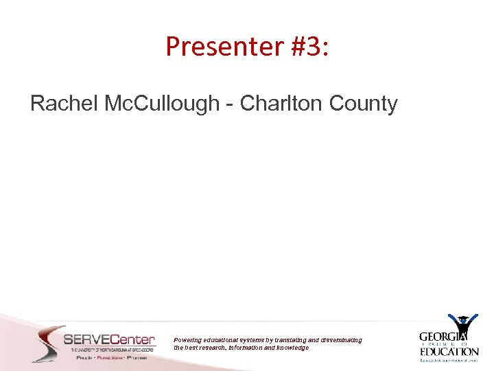 Presenter #3: Rachel Mc. Cullough - Charlton County Powering educational systems by translating and