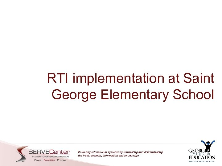 RTI implementation at Saint George Elementary School Powering educational systems by translating and disseminating