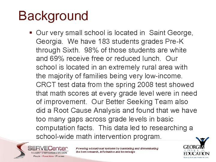 Background § Our very small school is located in Saint George, Georgia. We have