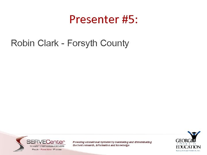 Presenter #5: Robin Clark - Forsyth County Powering educational systems by translating and disseminating