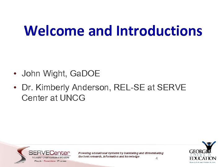 Welcome and Introductions • John Wight, Ga. DOE • Dr. Kimberly Anderson, REL-SE at