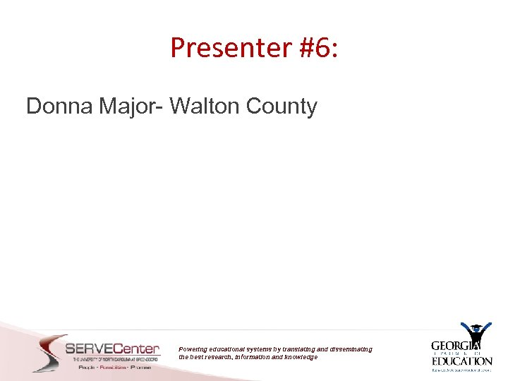 Presenter #6: Donna Major- Walton County Powering educational systems by translating and disseminating the