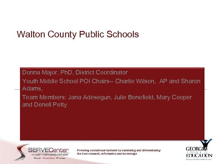 Walton County Public Schools Donna Major, Ph. D, District Coordinator Youth Middle School POI