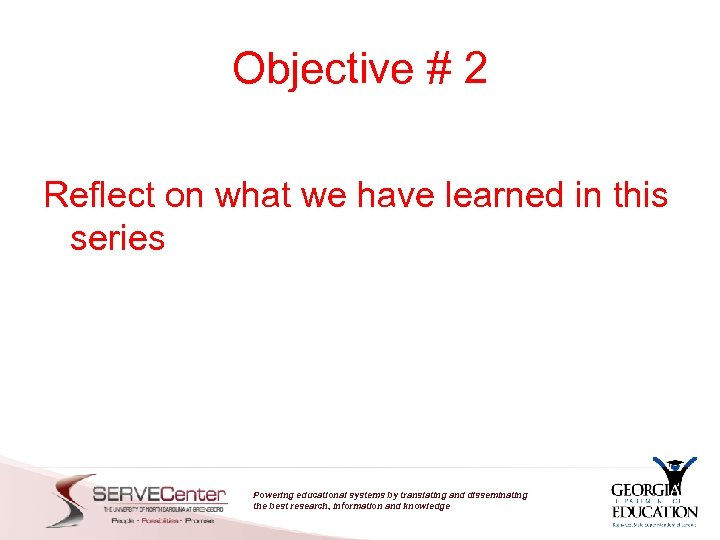 Objective # 2 Reflect on what we have learned in this series Powering educational
