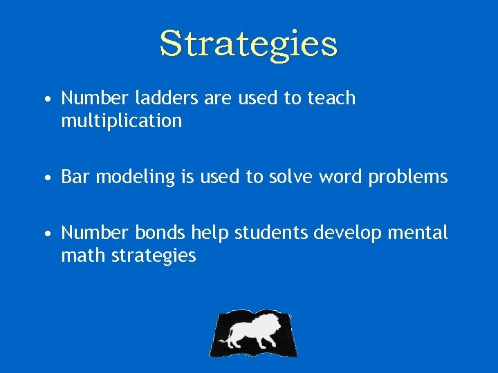 Strategies • Number ladders are used to teach multiplication • Bar modeling is used