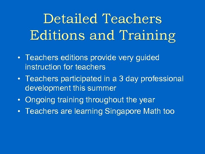 Detailed Teachers Editions and Training • Teachers editions provide very guided instruction for teachers