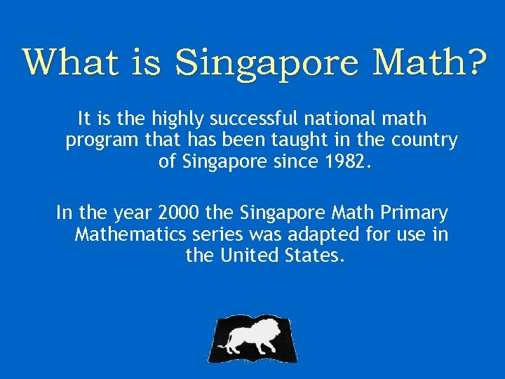 What is Singapore Math? It is the highly successful national math program that has