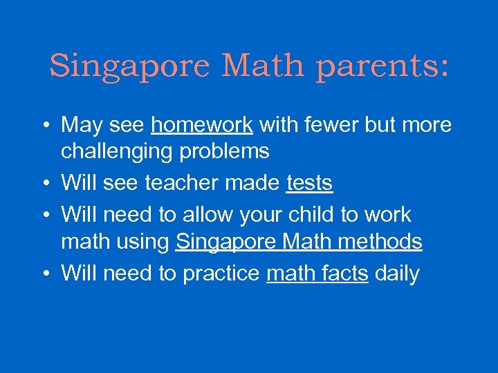 Singapore Math parents: • May see homework with fewer but more challenging problems •