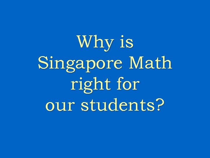 Why is Singapore Math right for our students?