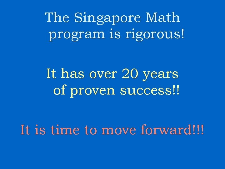 The Singapore Math program is rigorous! It has over 20 years of proven success!!