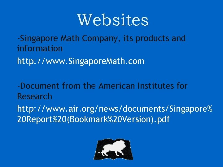 Websites -Singapore Math Company, its products and information http: //www. Singapore. Math. com -Document