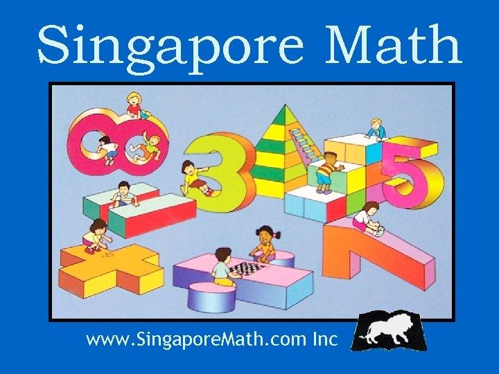 Singapore Math www. Singapore. Math. com Inc