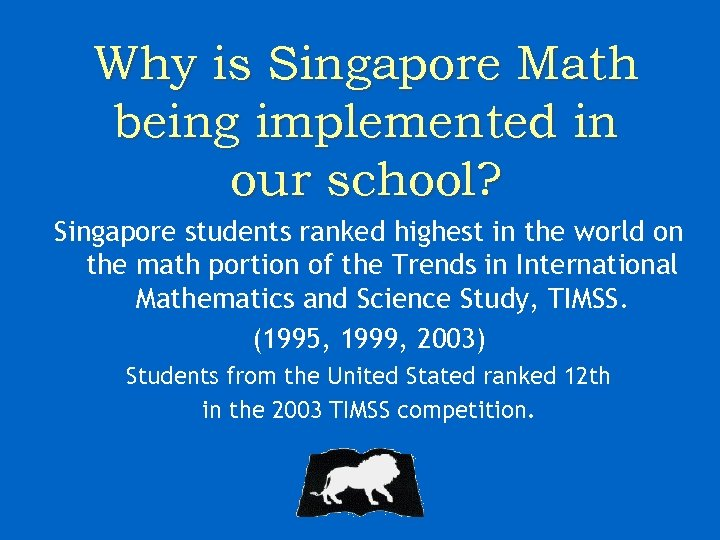 Why is Singapore Math being implemented in our school? Singapore students ranked highest in