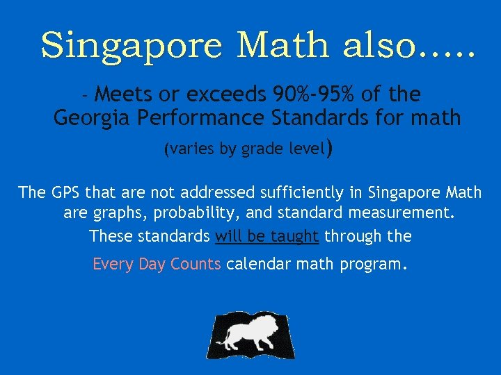 Singapore Math also…. . - Meets or exceeds 90%-95% of the Georgia Performance Standards