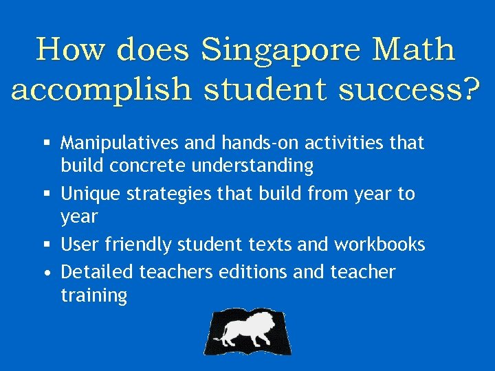 How does Singapore Math accomplish student success? § Manipulatives and hands-on activities that build