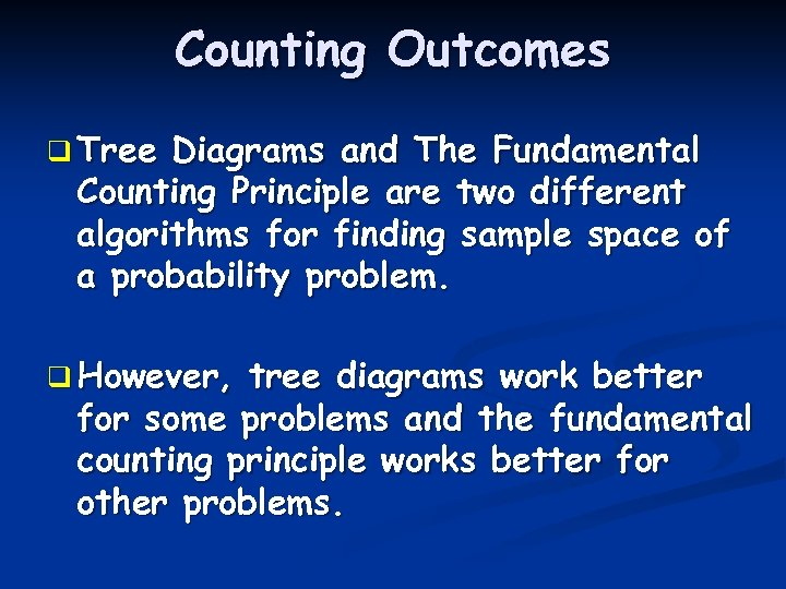 Counting Outcomes q Tree Diagrams and The Fundamental Counting Principle are two different algorithms