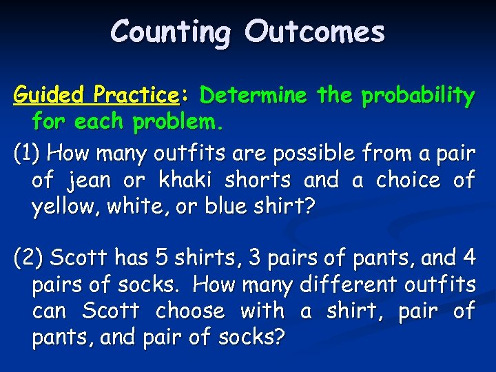 Counting Outcomes Guided Practice: Determine the probability for each problem. (1) How many outfits