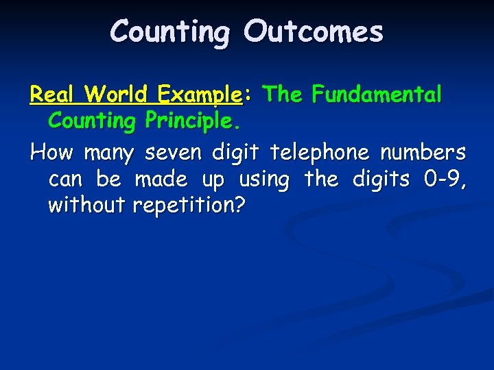 Counting Outcomes Real World Example: The Fundamental Counting Principle. How many seven digit telephone