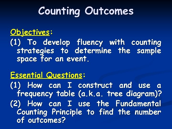 Counting Outcomes Objectives: (1) To develop fluency with counting strategies to determine the sample