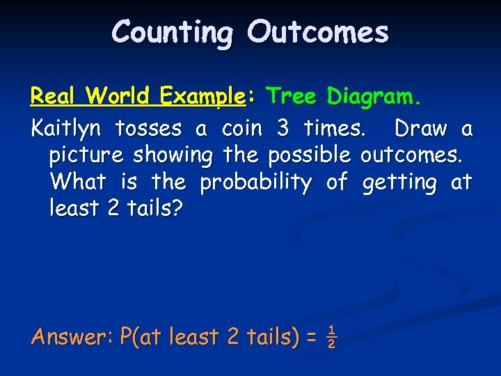 Counting Outcomes Real World Example: Tree Diagram. Kaitlyn tosses a coin 3 times. Draw