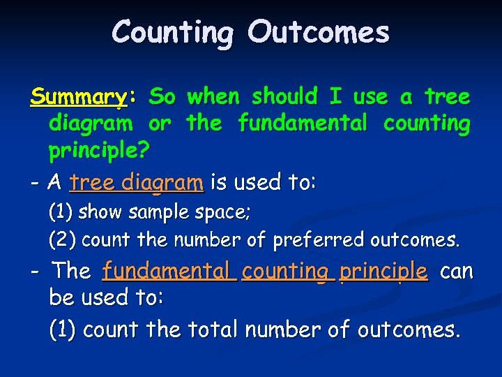 Counting Outcomes Summary: So when should I use a tree diagram or the fundamental