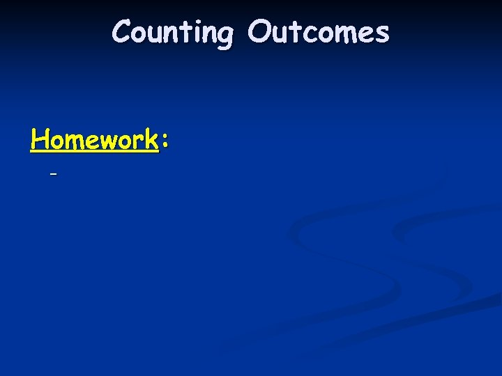 Counting Outcomes Homework: -