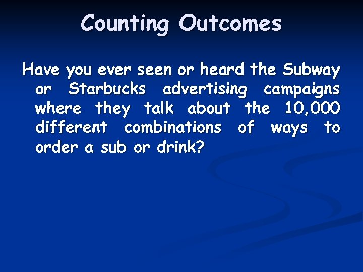 Counting Outcomes Have you ever seen or heard the Subway or Starbucks advertising campaigns