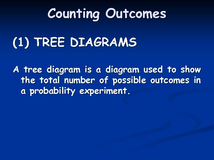 Counting Outcomes (1) TREE DIAGRAMS A tree diagram is a diagram used to show