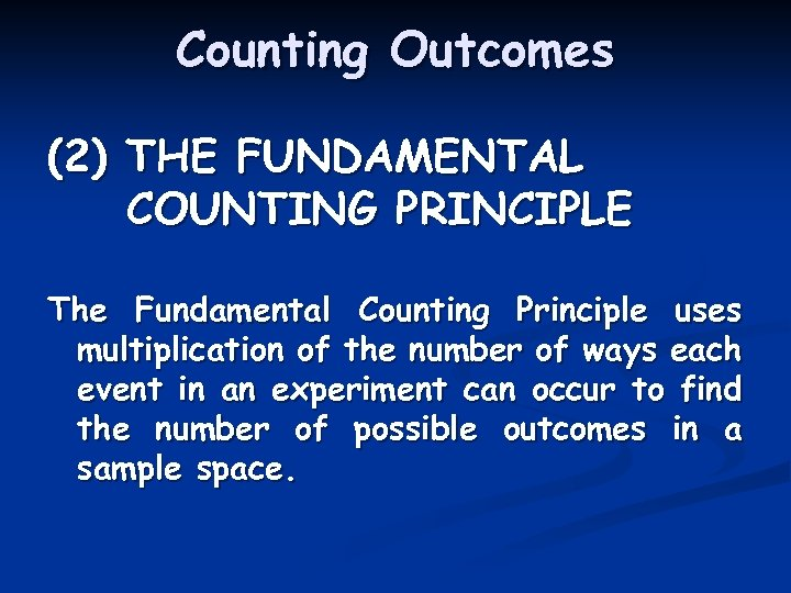 Counting Outcomes (2) THE FUNDAMENTAL COUNTING PRINCIPLE The Fundamental Counting Principle uses multiplication of
