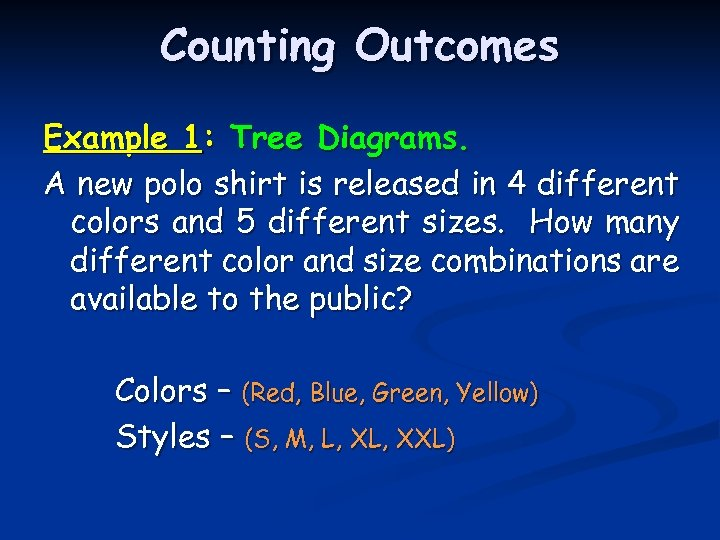 Counting Outcomes Example 1: Tree Diagrams. A new polo shirt is released in 4