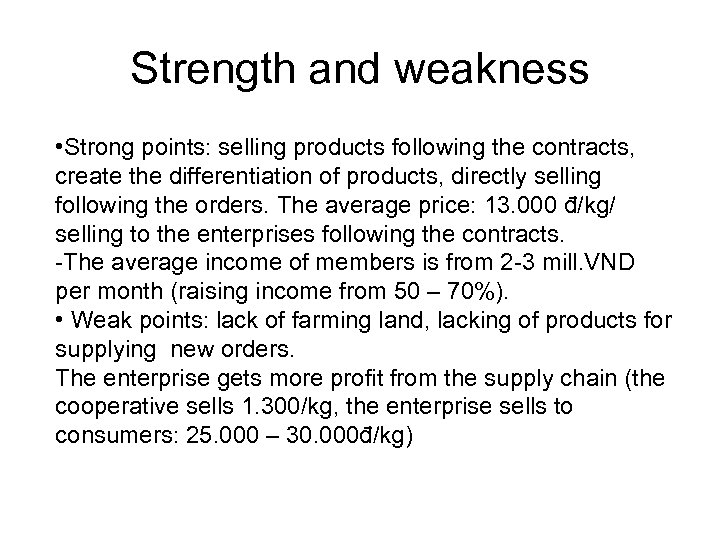 Strength and weakness • Strong points: selling products following the contracts, create the differentiation