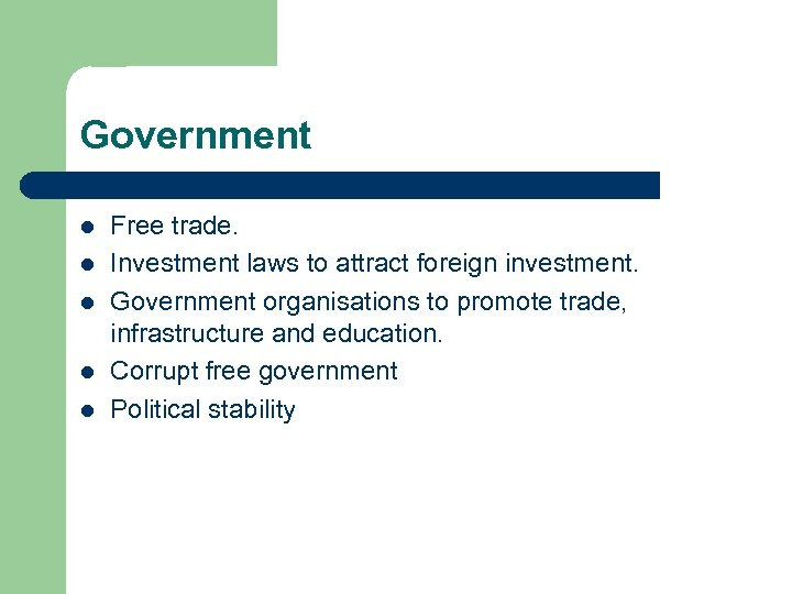 Government l l l Free trade. Investment laws to attract foreign investment. Government organisations