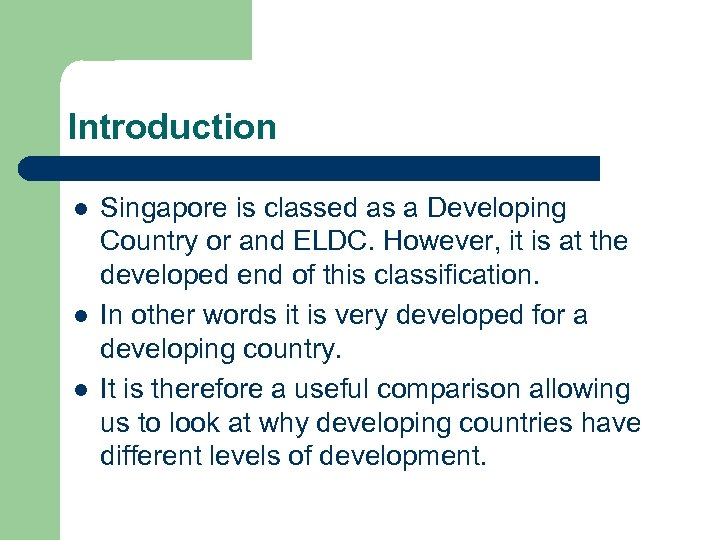 Introduction l l l Singapore is classed as a Developing Country or and ELDC.