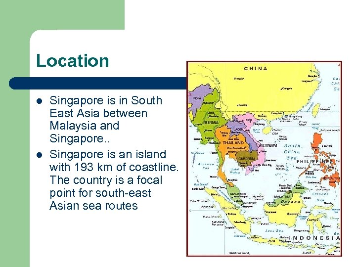 Location l l Singapore is in South East Asia between Malaysia and Singapore. .