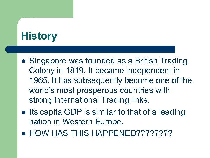 History l l l Singapore was founded as a British Trading Colony in 1819.