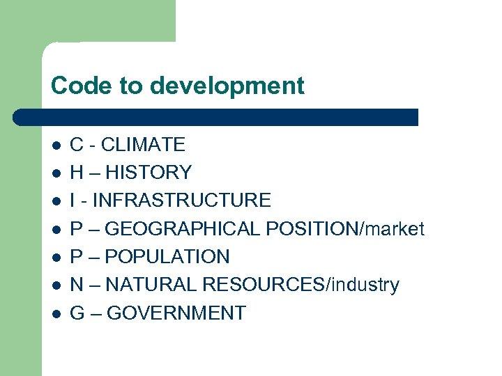 Code to development l l l l C - CLIMATE H – HISTORY I