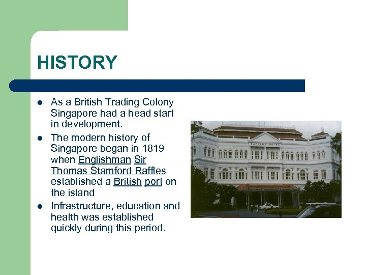 HISTORY l l l As a British Trading Colony Singapore had a head start